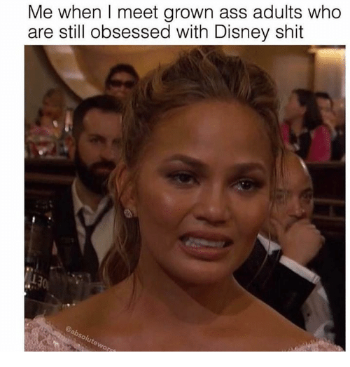 Ass, Disney, and Memes: Me when I meet grown ass adults who  are still obsessed with Disney shit