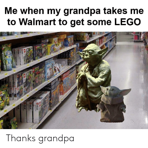 lego: Me when my grandpa takes me  to Walmart to get some LEGO  HALD  ROUAUH0R Thanks grandpa