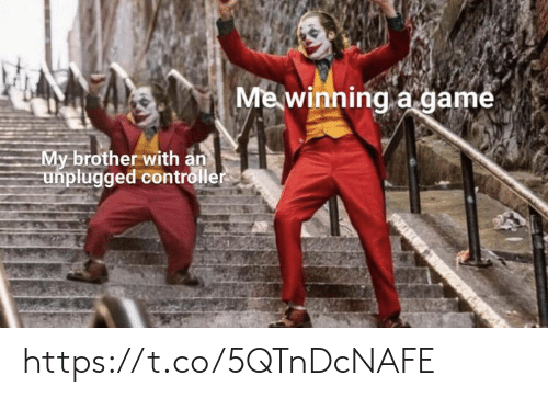 controller: Me winning a game  My brother with an  unplugged controller https://t.co/5QTnDcNAFE