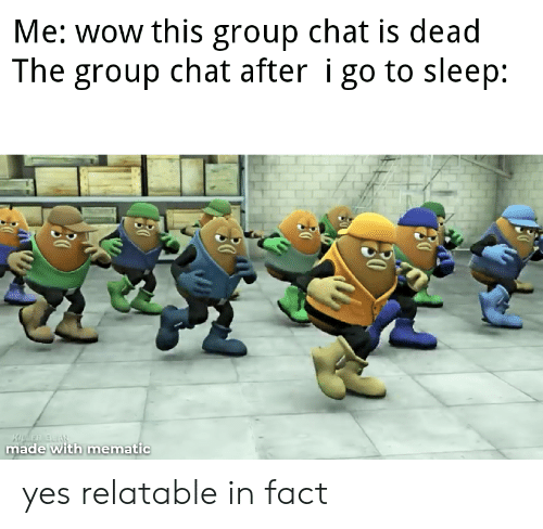 Go to Sleep, Group Chat, and Wow: Me: wow this group chat is dead  The group chat after i go to sleep:  KuER BEAR  made with mematic yes relatable in fact