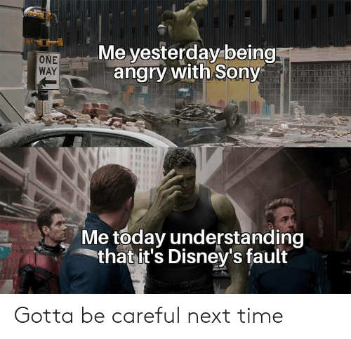 Sony, Time, and Today: Me yesterday being  angry with Sony  ONE  WAY  Me today understanding  that it's Disney's fault Gotta be careful next time