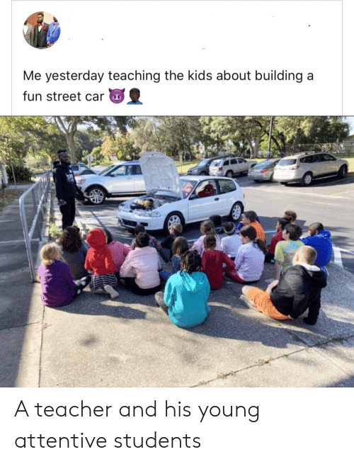 attentive: Me yesterday teaching the kids about building a  fun street car  649 A teacher and his young attentive students