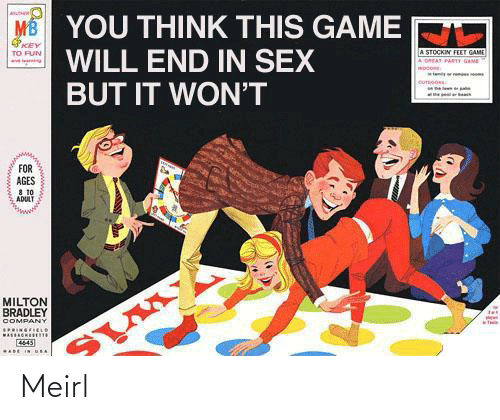 A Great: ME YOU THINK THIS GAME  WILL END IN SEX  BUT IT WON'T  KEY  A STOCKIN FEET GAME  A GREAT PARTY GAME  TO FUN  wtenyrem o  cusoo  FOR  AGES  8 10  ADULT  MILTON  BRADLEY  COMPANY  wis  ..RINGRIELO  ADE IN uRA  దం Meirl