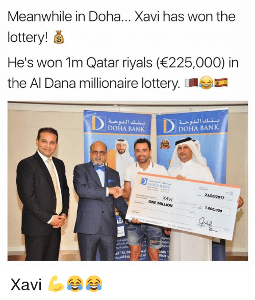 Wonned: Meanwhile in Doha... Xavi has won the  lottery!  He's won 1m Qatar riyals (225,000) in  the Al Dana millionaire lottery.a  DOHA BANKA BANK  RAN  23/08/2017  XAVI  ONE MILLION  1,000,000  SMS  Visit  ㅙ.AL DA Xavi 💪😂😂