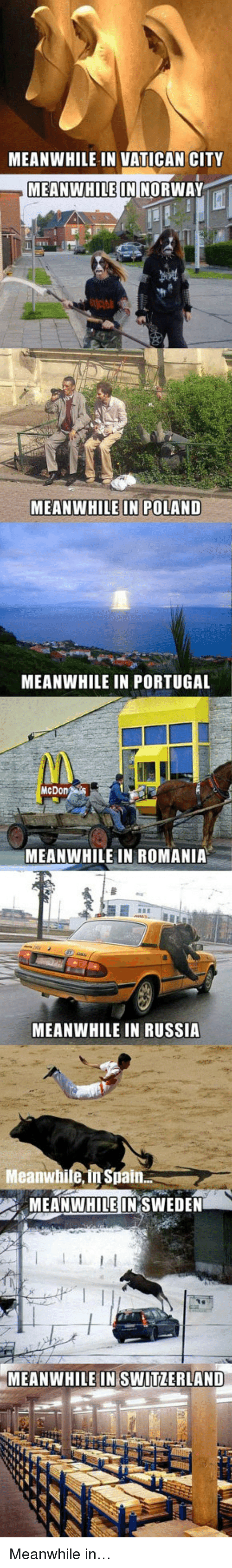 Norway, Portugal, and Russia: MEANWHILE IN VATICAN CITY  MEANWHILE IN NORWAY  MEANWHILE IN POLAND  MEANWHILE IN PORTUGAL  McDon  MEANWHILE IN ROMANIA  MEANWHILE IN RUSSIA  Meanwhile, in Spain.  MEANWHILEIN'SWEDEN  MEANWHILE IN SWITZERLAND <p>Meanwhile in…</p>