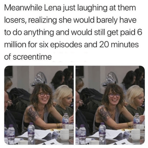 Get Paid: Meanwhile Lena just laughing at them  losers, realizing she would barely have  to do anything and would still get paid 6  million for six episodes and 20 minutes  of screentime