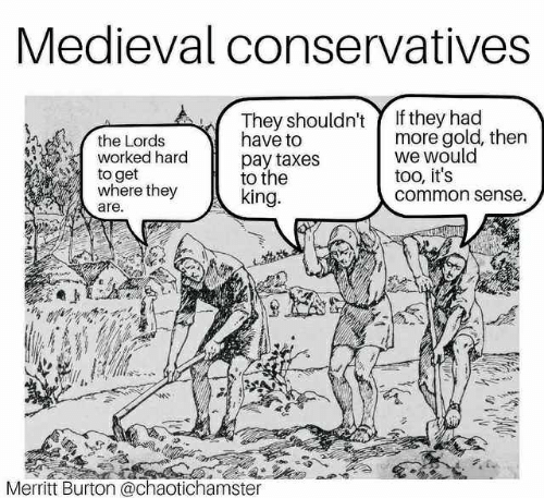 Taxes, Common, and Medieval: Medieval conservatives  They shouldn't  If they had  the Lords  worked hard  to get  Where they  have to  pay taxes  to the  king  more gold, then  we would  too, it's  common sense.  are.  Merritt Burton @chaotichamster