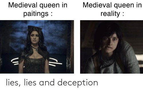 Reality: Medieval queen in  paitings :  Medieval queen in  reality :  de lies, lies and deception