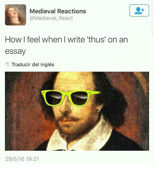 how i feel when: Medieval Reactions  @Medieval_React  How I feel when I write 'thus' on an  essay  Traducir del inglés  29/5/16 19:21