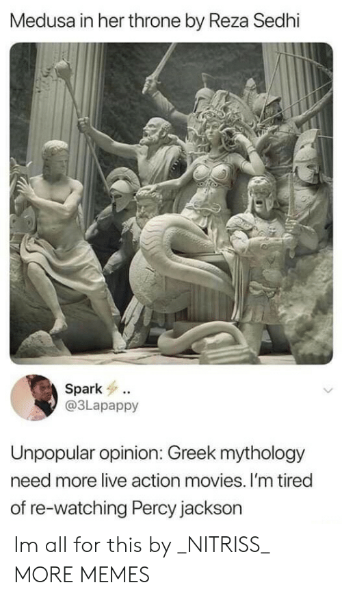 Dank, Memes, and Movies: Medusa in her throne by Reza Sedhi  Spark  @3Lapappy  Unpopular opinion: Greek mythology  need more live action movies. I'm tired  of re-watching Percy jackson Im all for this by _NITRISS_ MORE MEMES