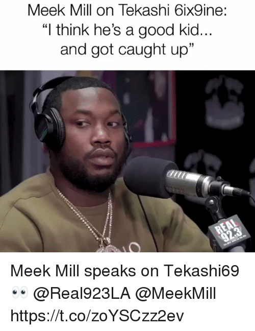 "esmemes.com: Meek Mill on Tekashi 6ix9ine:  ""I think he's a good kid..  and got caught up""  31 Meek Mill speaks on Tekashi69 👀 @Real923LA @MeekMill https://t.co/zoYSCzz2ev"