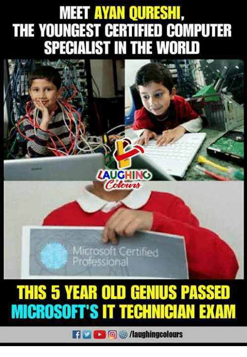 Microsoft, Computer, and Genius: MEET AYAN QURESHI,  THE YOUNGEST CERTIFIED COMPUTER  SPECIALIST IN THE WORLD  LAUGHING  Microsoft Certified  Professional  THIS 5 YEAR OLD GENIUS PASSED  MICROSOFT'S IT TECHNICIAN EXAM