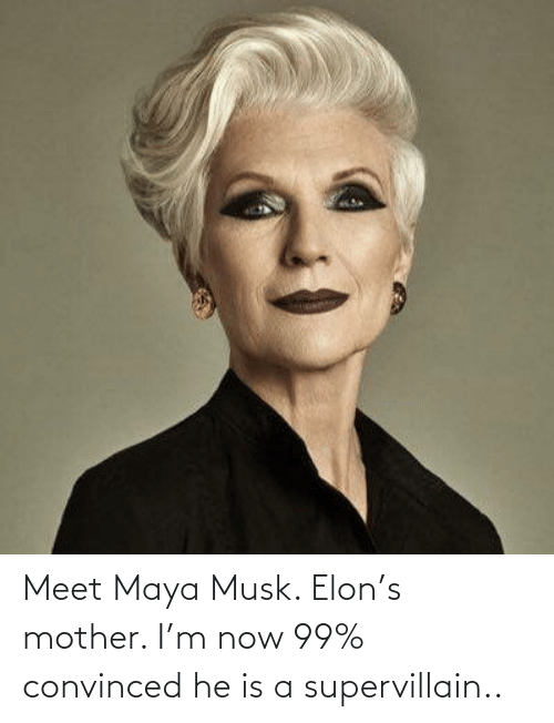 musk: Meet Maya Musk. Elon's mother. I'm now 99% convinced he is a supervillain..