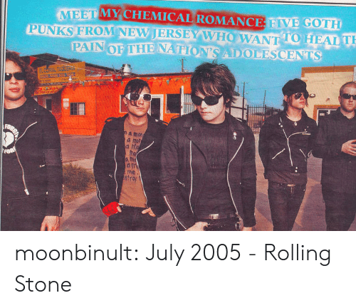 Rolling Stone: MEET MY CHEMICAL ROMANCE FIVE GOTH  PUNKS FROM NEVJERSEY W HOW ANT 10 HEAL  TO T  a mon  a mon  ne  str moonbinult: July 2005 - Rolling Stone