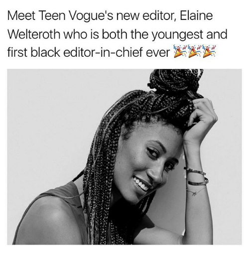 Memes, Black, and 🤖: Meet Teen Vogue's new editor, Elaine  Welteroth who is both the youngest and  first black editor-in-chief ever  A