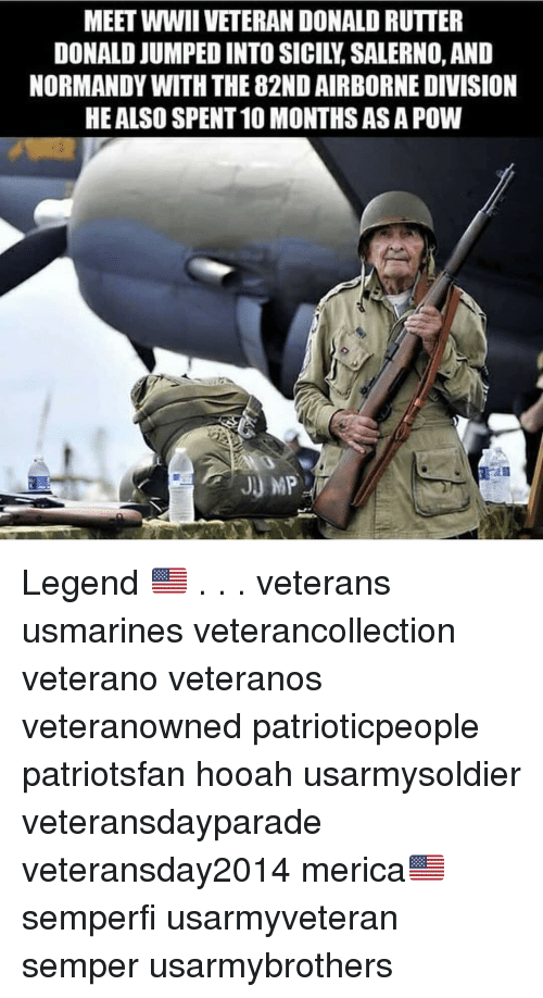 Memes, Jumped, and 🤖: MEET WWII VETERAN DONALD RUTTER  DONALD JUMPED INTO SICILY, SALERNO, AND  NORMANDY WITH THE 82ND AIRBORNE DIVISION  HE ALSO SPENT 10 MONTHS AS A POW Legend 🇺🇸 . . . veterans usmarines veterancollection veterano veteranos veteranowned patrioticpeople patriotsfan hooah usarmysoldier veteransdayparade veteransday2014 merica🇺🇸 semperfi usarmyveteran semper usarmybrothers