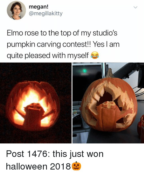 Elmo: megan!  @megillakitty  Elmo rose to the top of my studio's  pumpkin carving contest!! Yes lam  quite pleased with myself Post 1476: this just won halloween 2018🎃
