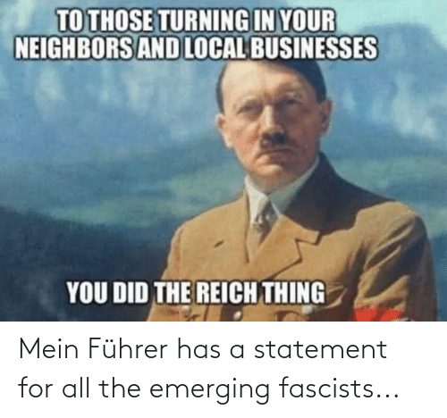 mein: Mein Führer has a statement for all the emerging fascists...