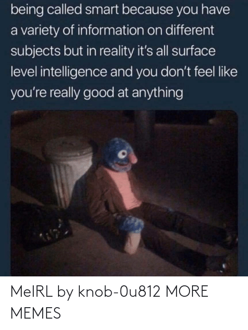 Today: MeIRL by knob-0u812 MORE MEMES