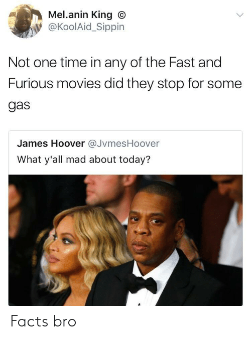 Facts, Movies, and Fast and Furious: Mel.anin King O  @KoolAid_Sippin  Not one time in any of the Fast and  Furious movies did they stop for some  gas  James Hoover JvmesHoover  What y'all mad about today? Facts bro