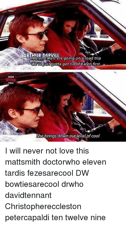 Road Tripping: Meland Matt are going on a road trip  Rory Williams  gotta get rid of Karen first  She brings down our level of cool I will never not love this mattsmith doctorwho eleven tardis fezesarecool DW bowtiesarecool drwho davidtennant Christophereccleston petercapaldi ten twelve nine