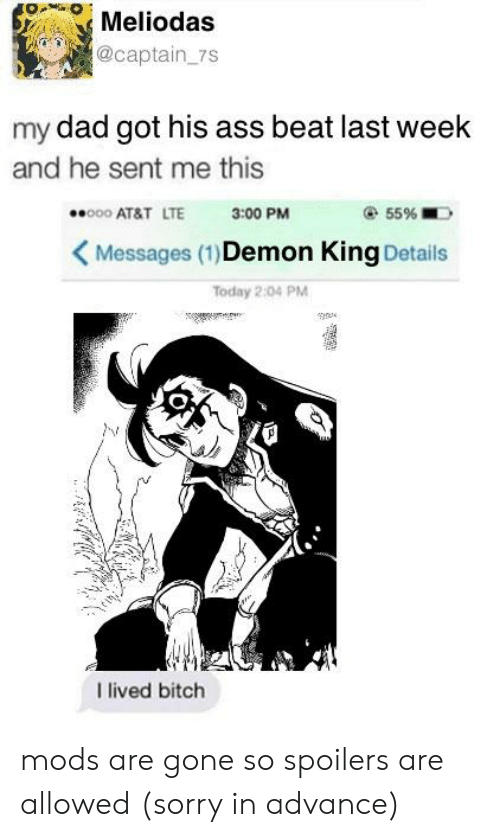Anime, Ass, and Bitch: Meliodas  @captain_7s  my dad got his ass beat last week  and he sent me this  55%  o00 AT&T LTE  3:00 PM  Messages (1)Demon King Details  Today 2:04 PM  I lived bitch mods are gone so spoilers are allowed (sorry in advance)