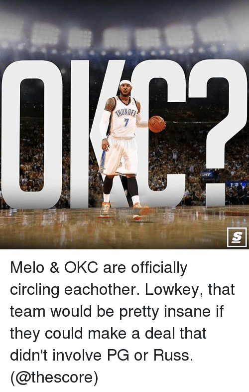 Memes, Lowkey, and 🤖: Melo & OKC are officially circling eachother. Lowkey, that team would be pretty insane if they could make a deal that didn't involve PG or Russ. (@thescore)