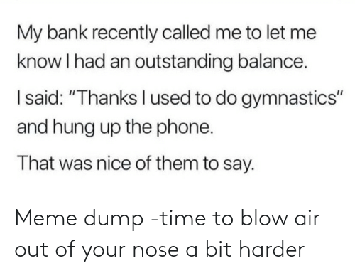 Meme Dump: Meme dump -time to blow air out of your nose a bit harder