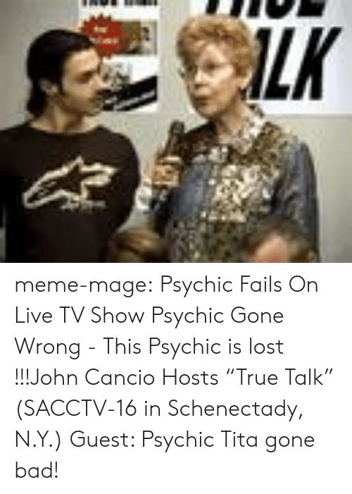 """Bad, Meme, and Tumblr: meme-mage:    Psychic Fails On Live TV Show     Psychic Gone Wrong - This Psychic is lost !!!John Cancio Hosts """"True Talk"""" (SACCTV-16 in Schenectady, N.Y.) Guest: Psychic Tita gone bad!"""