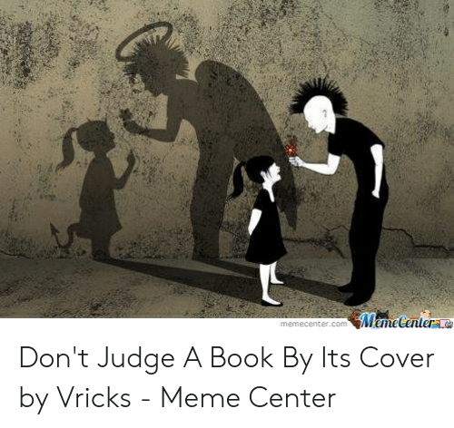 Meme, Book, and Judge: memecenter.comMameCentera Don't Judge A Book By Its Cover by Vricks - Meme Center