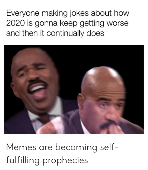 Memes Are: Memes are becoming self-fulfilling prophecies