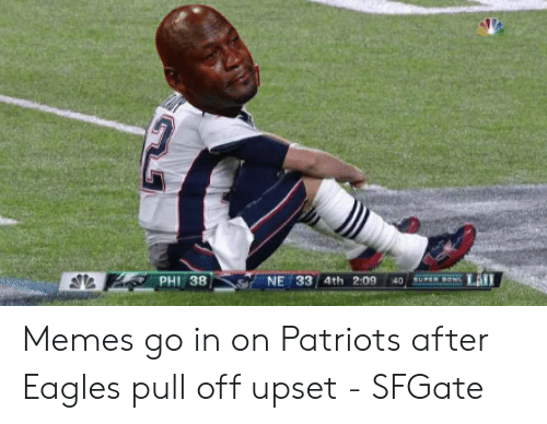 Eagles Memes: Memes go in on Patriots after Eagles pull off upset - SFGate