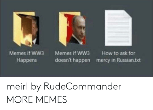 Dank, Memes, and Target: Memes if WW3  Memes if WW3  How to ask for  doesn't happen  mercy in Russian.txt  Наppens meirl by RudeCommander MORE MEMES