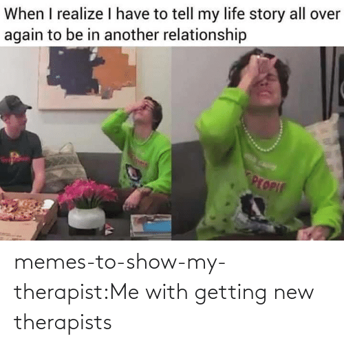 therapist: memes-to-show-my-therapist:Me with getting new therapists
