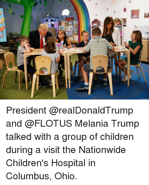 Children's Hospital: Memmy  ASSOOATED PRESS President @realDonaldTrump and @FLOTUS Melania Trump talked with a group of children during a visit the Nationwide Children's Hospital​ in Columbus, Ohio.