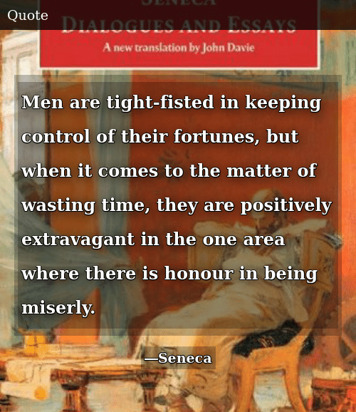 Control, Time, and One: Men are tight-fisted in keeping control of their fortunes, but when it comes to the matter of wasting time, they are positively extravagant in the one area where there is honour in being miserly.