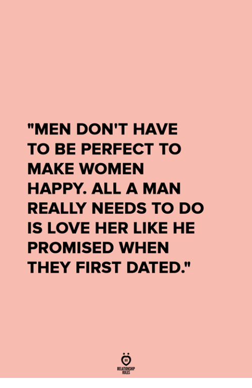 "Love, Happy, and Women: ""MEN DON'T HAVE  TO BE PERFECT TO  MAKE WOMEN  HAPPY. ALL A MAN  REALLY NEEDS TO DO  IS LOVE HER LIKE HE  PROMISED WHEN  THEY FIRST DATED."""