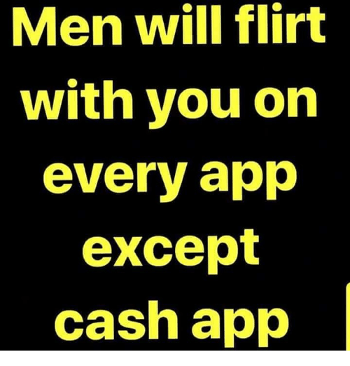 Men Will Flirt With You on Every App Except Cash App | Meme on