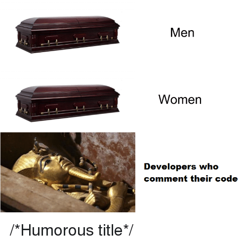 Women, Code, and Who: Men  Women  Developers who  comment their code /*Humorous title*/