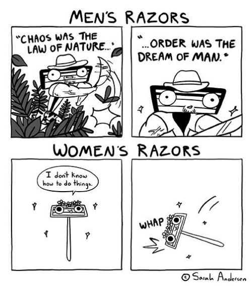 "Whap: MENS RAZORS  ""CHAOS WAS THE  ...ORDER WAS THE  DREAM OF MAN.*  LAW OF NATURE.  ㄔ  WOMENS RAZORS  I dont know  how to do things  々  WHAP*  Sah Adercen"