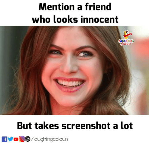 Indianpeoplefacebook, Who, and Friend: Mention a friend  who looks innocent  AUGHING  But takes screenshot a lot  ים00。/laughingcolours