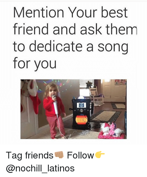 dedicate: Mention Your best  friend and ask them  to dedicate a song  for you Tag friends👊🏽 Follow👉@nochill_latinos