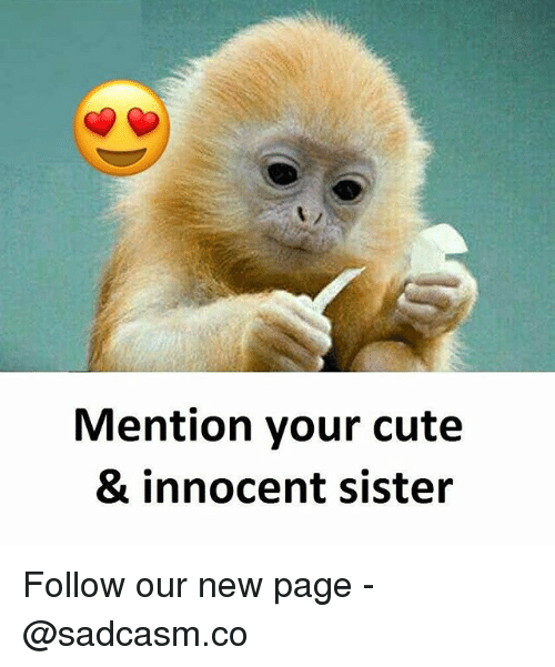 Cute, Memes, and 🤖: Mention your cute  & innocent sister Follow our new page - @sadcasm.co
