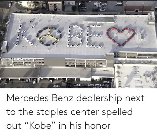"""benz: Mercedes Benz dealership next to the staples center spelled out """"Kobe"""" in his honor"""