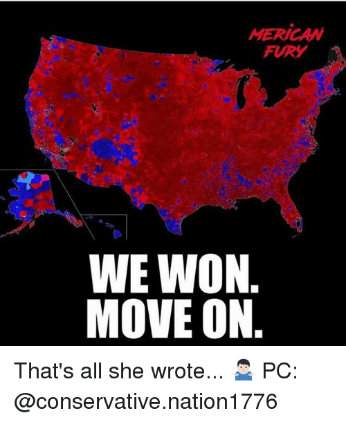 Wonned: MERICAN  FURY  WE WON  MOVE ON That's all she wrote... 🤷🏻♂️ PC: @conservative.nation1776