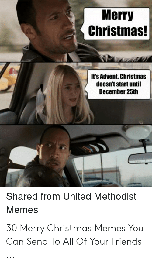 Christmas, Friends, and Memes: Merry  Christmas!  It's Advent. Christmas  doesn't start until  December 25th  Shared from United Methodist  Memes 30 Merry Christmas Memes You Can Send To All Of Your Friends ...