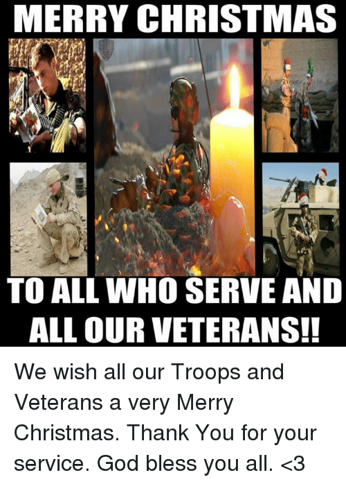 Merry Christmas To All Who Serve And All Our Veterans We Wish All