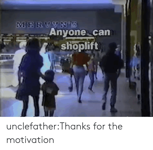 Target, Tumblr, and Blog: MERVYN'S  Anyone can  shoplift  or unclefather:Thanks for the motivation