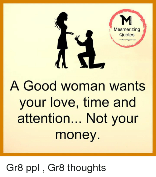 Mesmerizing Quotes a Good Woman Wants Your Love Time and ...