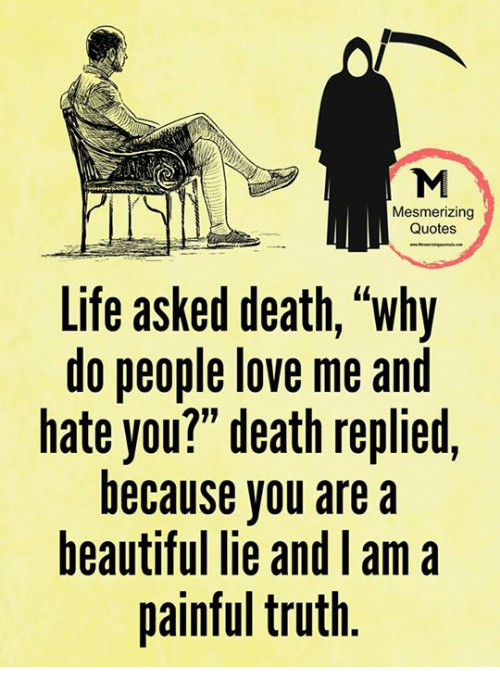 Mesmerizing Quotes Life Asked Death Why Do People Love Me And Hate